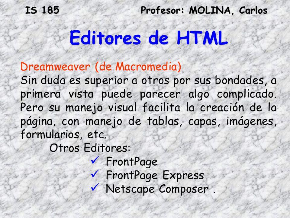 IS 185Profesor: MOLINA, Carlos Editores de HTML Dreamweaver (de Macromedia) Sin duda es superior a otros por sus bondades, a primera vista puede parec