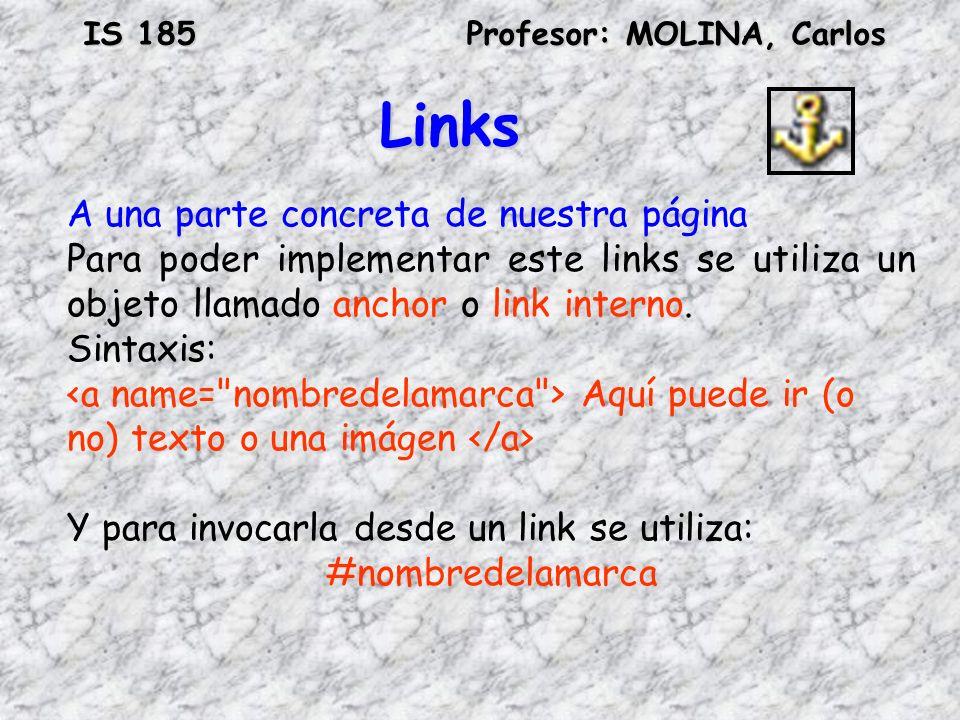 IS 185Profesor: MOLINA, Carlos Links A una parte concreta de nuestra página Para poder implementar este links se utiliza un objeto llamado anchor o li