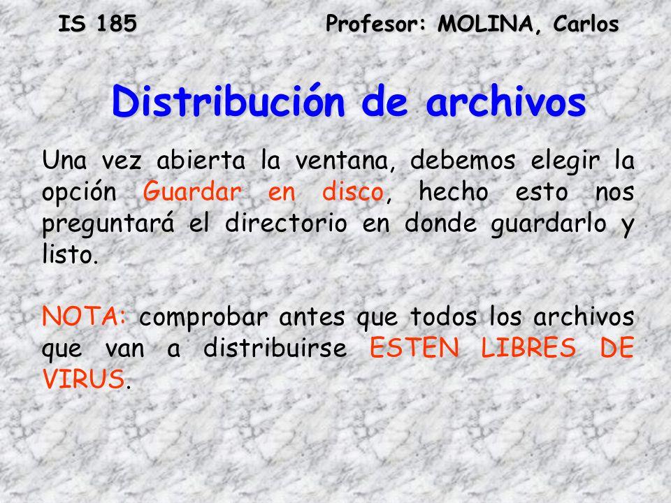 IS 185Profesor: MOLINA, Carlos Distribución de archivos Una vez abierta la ventana, debemos elegir la opción Guardar en disco, hecho esto nos pregunta