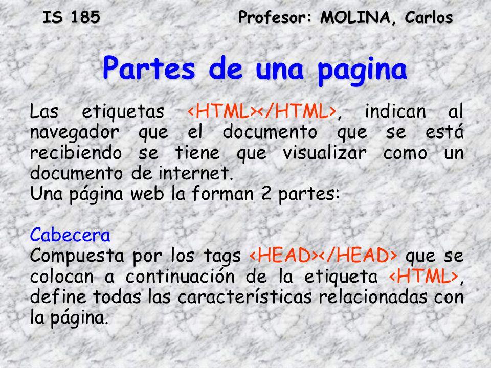 IS 185Profesor: MOLINA, Carlos Partes de una pagina Las etiquetas, indican al navegador que el documento que se está recibiendo se tiene que visualiza