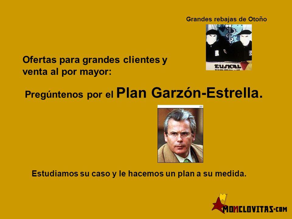 Grandes rebajas de Otoño Ofertas para grandes clientes y venta al por mayor: Pregúntenos por el Plan Garzón-Estrella.