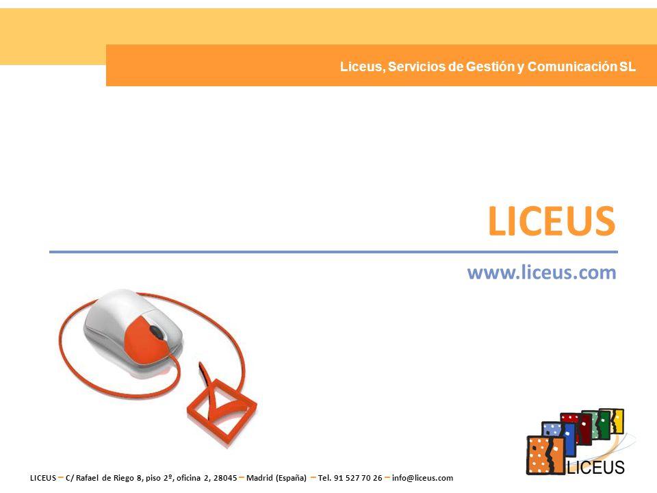LICEUS www.liceus.com Liceus, Servicios de Gestión y Comunicación SL LICEUS, Servicios de Gestión y Comunicación S.L.