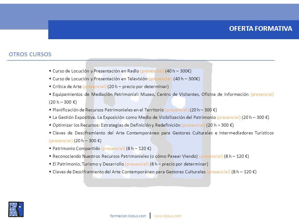 Curso de Locución y Presentación en Radio (presencial) (40 h – 300) Curso de Locución y Presentación en Televisión (presencial) (40 h – 300) Crítica de Arte (presencial) (20 h – precio por determinar) Equipamientos de Mediación Patrimonial: Museo, Centro de Visitantes, Oficina de Información (presencial) (20 h – 300 ) Planificación de Recursos Patrimoniales en el Territorio (presencial) (20 h – 300 ) La Gestión Expositiva.