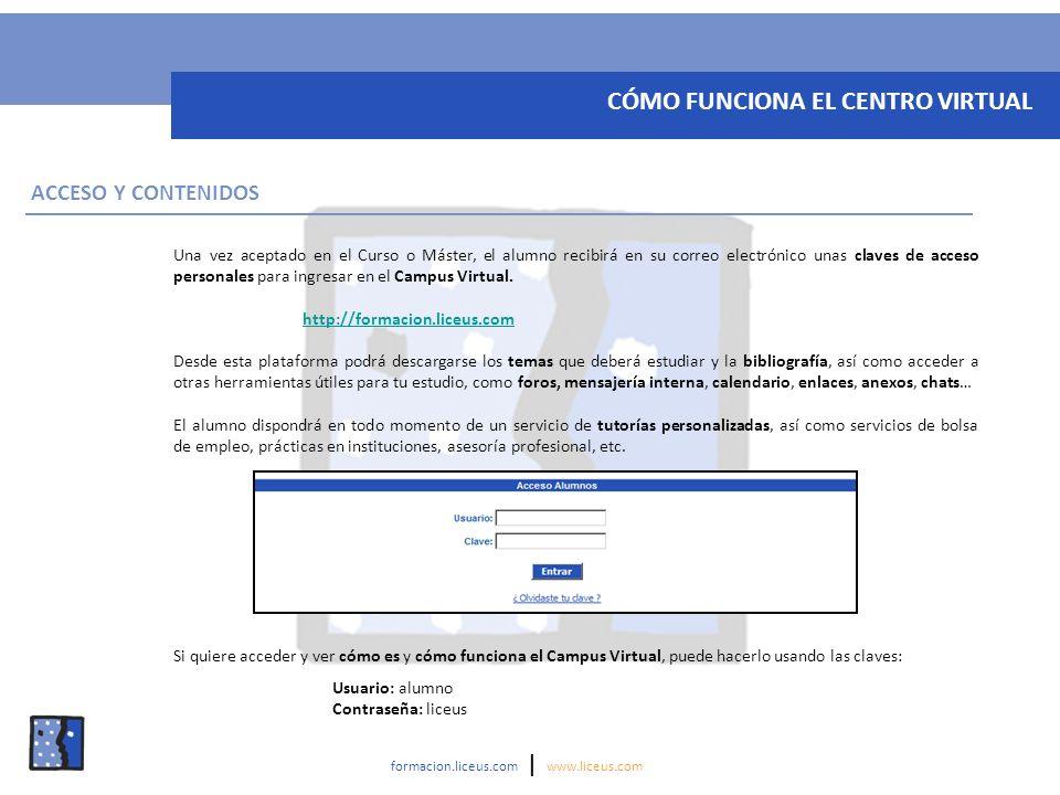 ACCESO Y CONTENIDOS Una vez aceptado en el Curso o Máster, el alumno recibirá en su correo electrónico unas claves de acceso personales para ingresar en el Campus Virtual.