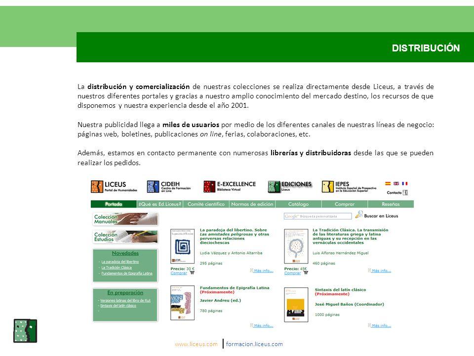 DISTRIBUCIÓN www.liceus.com | formacion.liceus.com La distribución y comercialización de nuestras colecciones se realiza directamente desde Liceus, a través de nuestros diferentes portales y gracias a nuestro amplio conocimiento del mercado destino, los recursos de que disponemos y nuestra experiencia desde el año 2001.