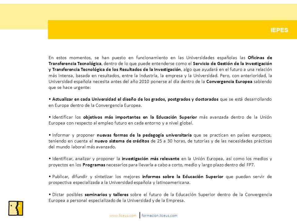 DIRECCIÓN El IEPES es la respuesta de Liceus a la necesidad de establecer una clara relación con los principios, los objetivos, el desarrollo metodológico y los resultados más aplicados de la Convergencia Europea en cada Universidad española.
