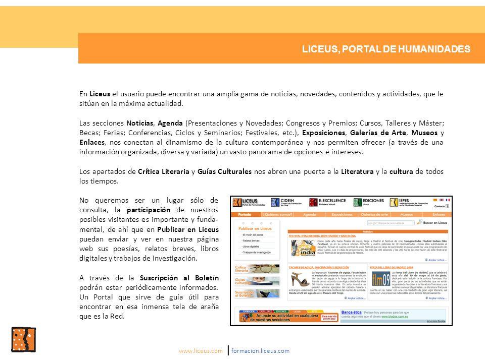 LICEUS, PORTAL DE HUMANIDADES En Liceus el usuario puede encontrar una amplia gama de noticias, novedades, contenidos y actividades, que le sitúan en la máxima actualidad.
