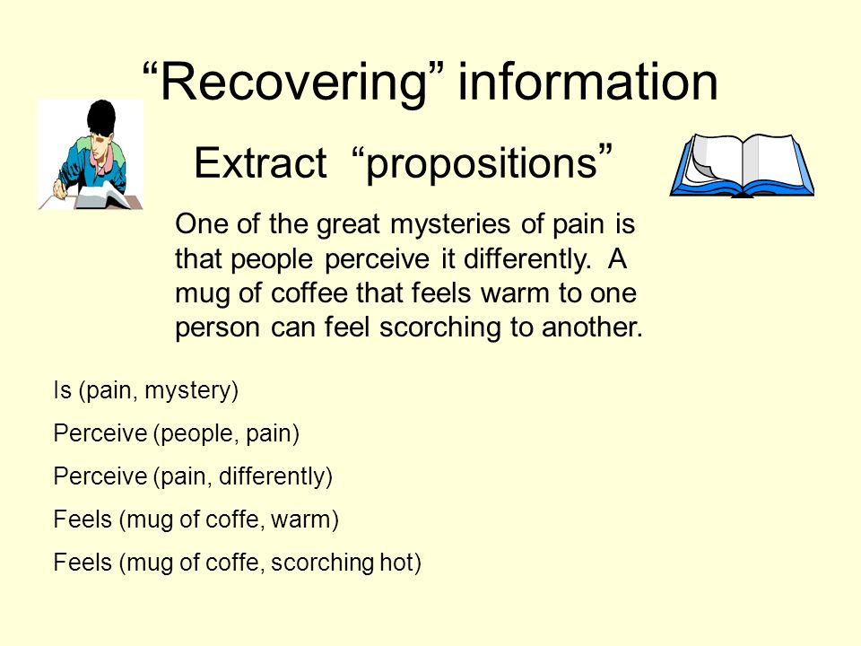 Recovering information Extract propositions One of the great mysteries of pain is that people perceive it differently.