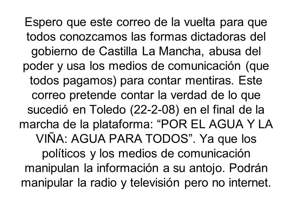 Espero que este correo de la vuelta para que todos conozcamos las formas dictadoras del gobierno de Castilla La Mancha, abusa del poder y usa los medios de comunicación (que todos pagamos) para contar mentiras.