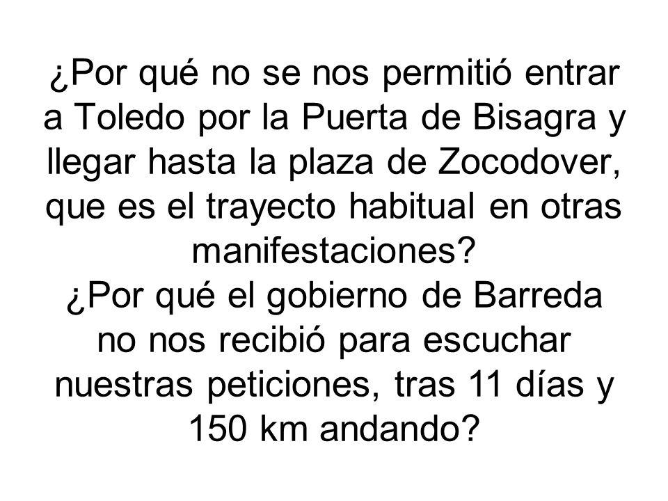 ¿Por qué no se nos permitió entrar a Toledo por la Puerta de Bisagra y llegar hasta la plaza de Zocodover, que es el trayecto habitual en otras manifestaciones.