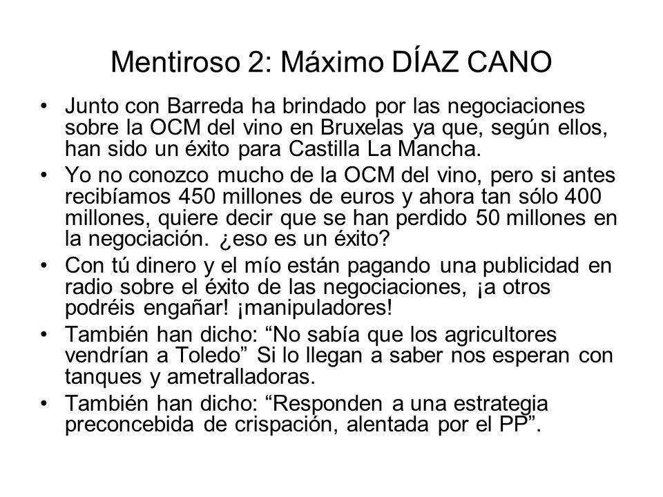 Mentiroso 2: Máximo DÍAZ CANO Junto con Barreda ha brindado por las negociaciones sobre la OCM del vino en Bruxelas ya que, según ellos, han sido un éxito para Castilla La Mancha.