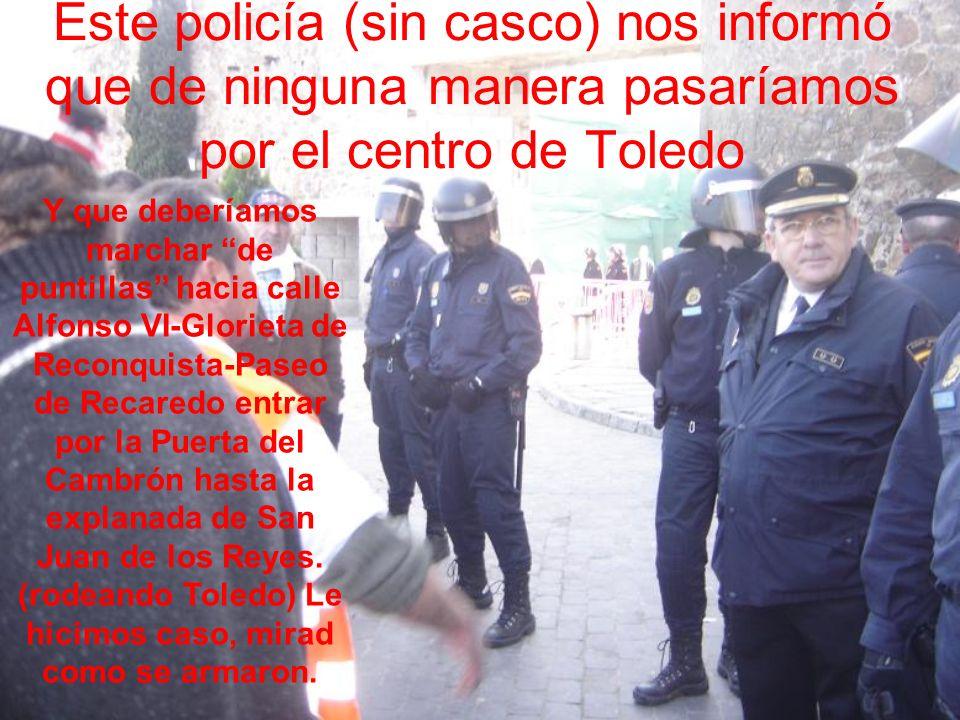 Este policía (sin casco) nos informó que de ninguna manera pasaríamos por el centro de Toledo Y que deberíamos marchar de puntillas hacia calle Alfonso VI-Glorieta de Reconquista-Paseo de Recaredo entrar por la Puerta del Cambrón hasta la explanada de San Juan de los Reyes.