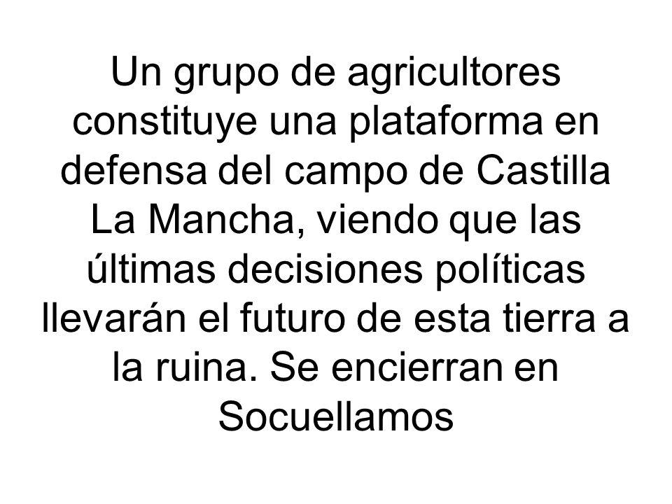 Un grupo de agricultores constituye una plataforma en defensa del campo de Castilla La Mancha, viendo que las últimas decisiones políticas llevarán el futuro de esta tierra a la ruina.