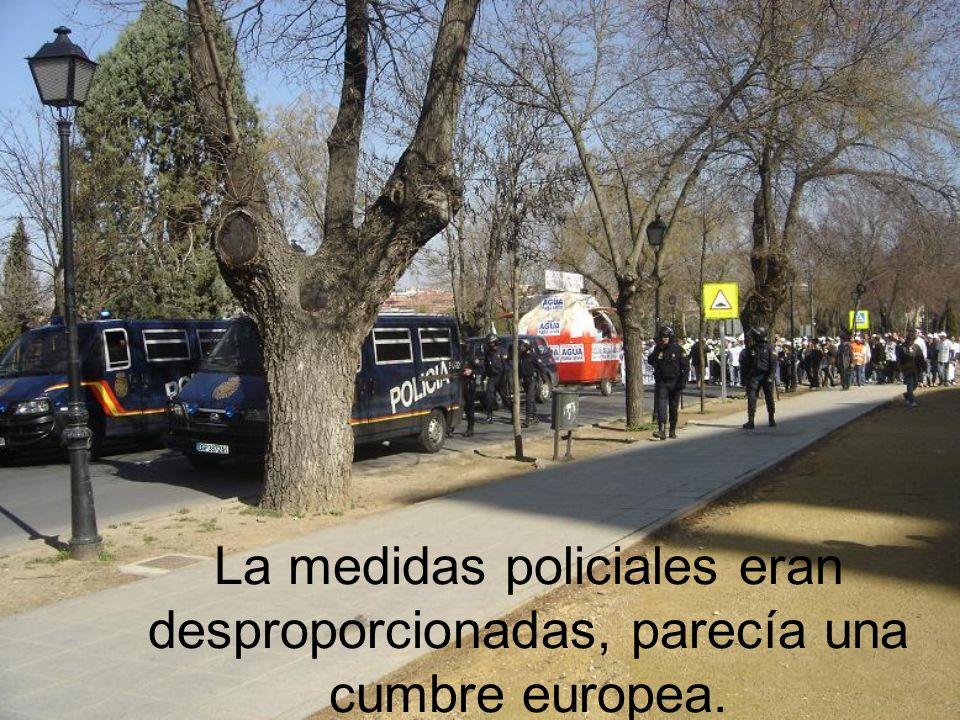 La medidas policiales eran desproporcionadas, parecía una cumbre europea.