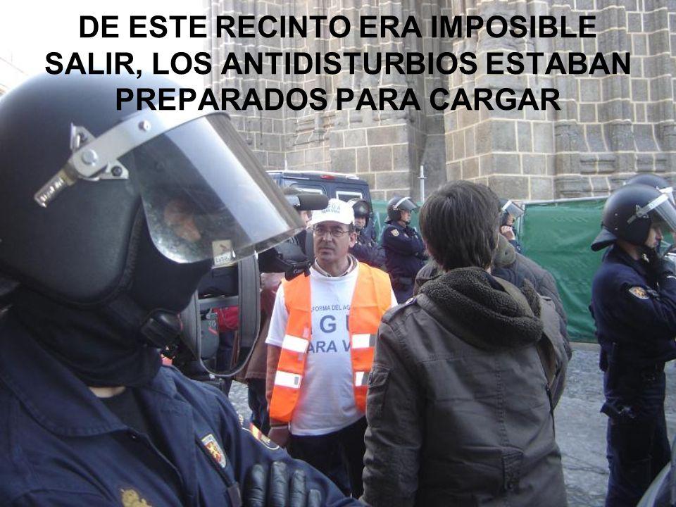 DE ESTE RECINTO ERA IMPOSIBLE SALIR, LOS ANTIDISTURBIOS ESTABAN PREPARADOS PARA CARGAR
