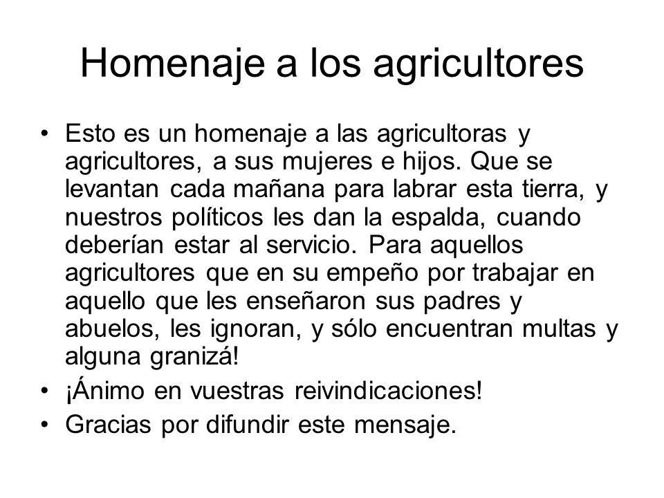 Homenaje a los agricultores Esto es un homenaje a las agricultoras y agricultores, a sus mujeres e hijos.