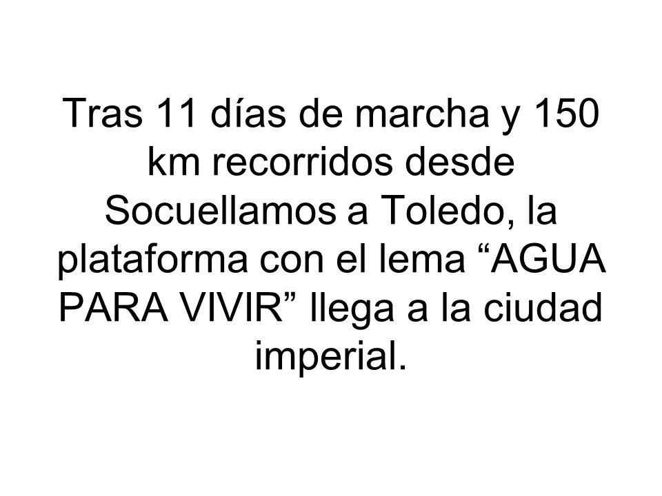 Tras 11 días de marcha y 150 km recorridos desde Socuellamos a Toledo, la plataforma con el lema AGUA PARA VIVIR llega a la ciudad imperial.