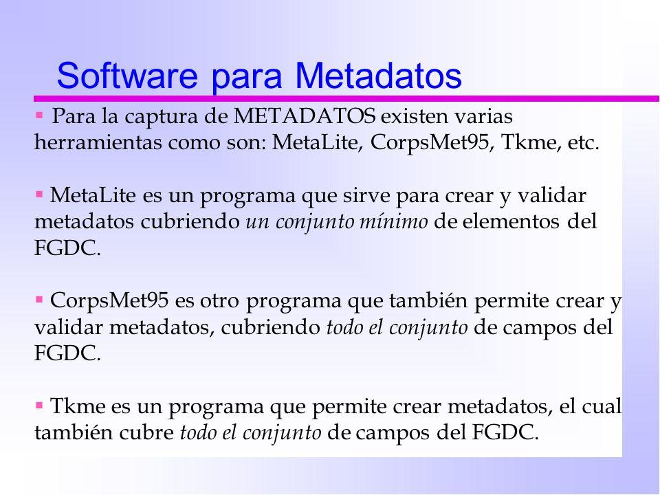 Para la captura de METADATOS existen varias herramientas como son: MetaLite, CorpsMet95, Tkme, etc.