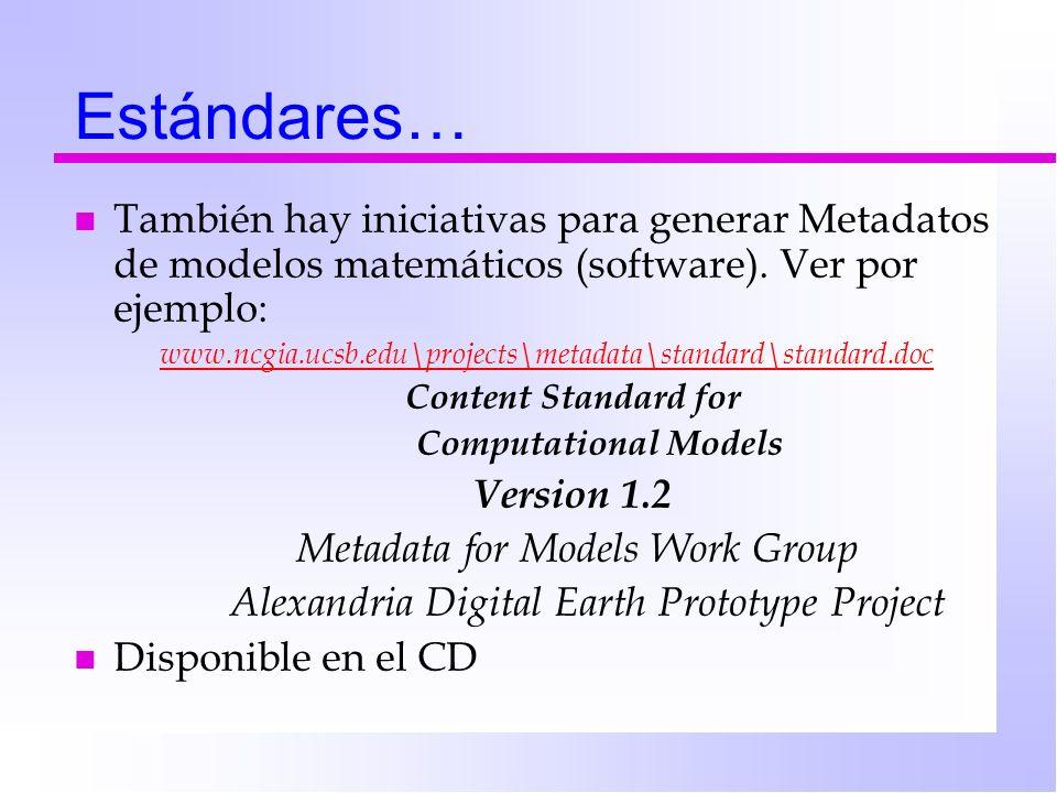 Estándares… n También hay iniciativas para generar Metadatos de modelos matemáticos (software).