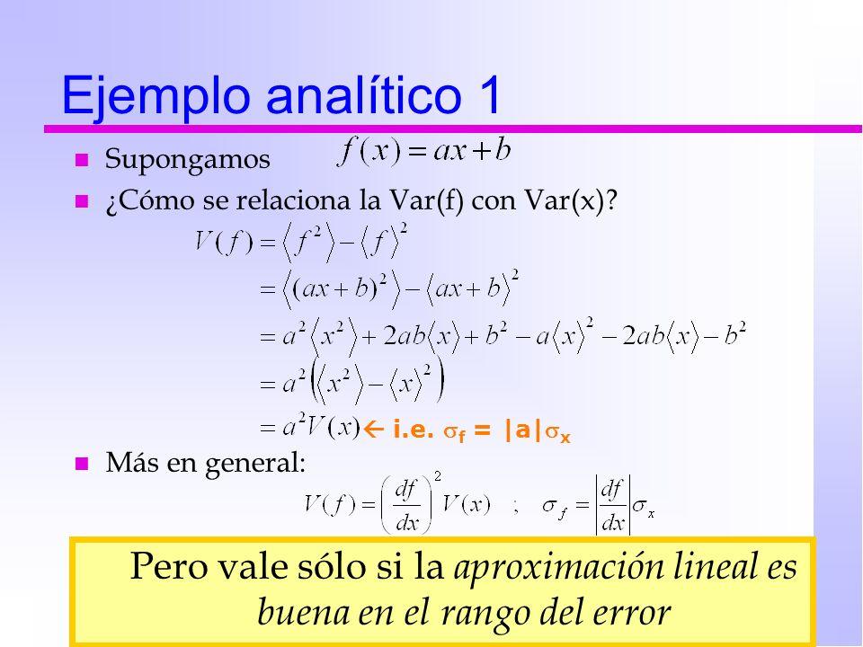 n Supongamos n ¿Cómo se relaciona la Var(f) con Var(x)? n Más en general: Ejemplo analítico 1 i.e. f = |a| x Pero vale sólo si la aproximación lineal