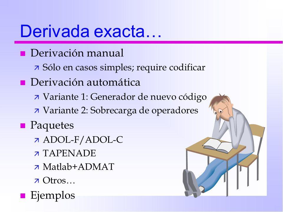 Derivada exacta… n Derivación manual ä Sólo en casos simples; require codificar n Derivación automática ä Variante 1: Generador de nuevo código ä Vari