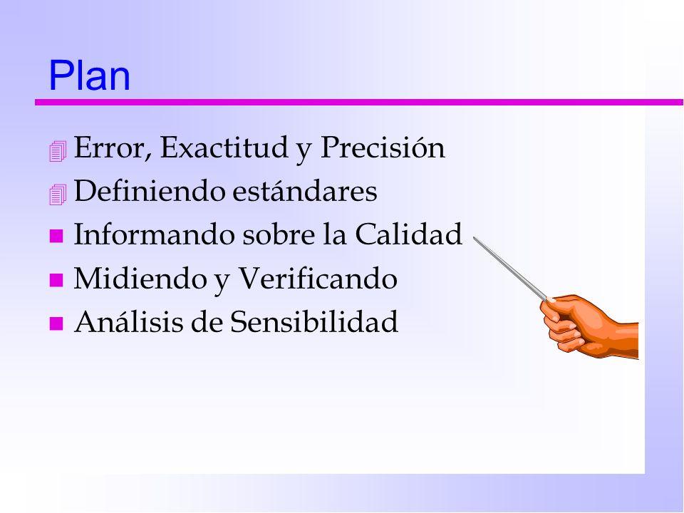 Plan 4 Error, Exactitud y Precisión 4 Definiendo estándares n Informando sobre la Calidad n Midiendo y Verificando n Análisis de Sensibilidad