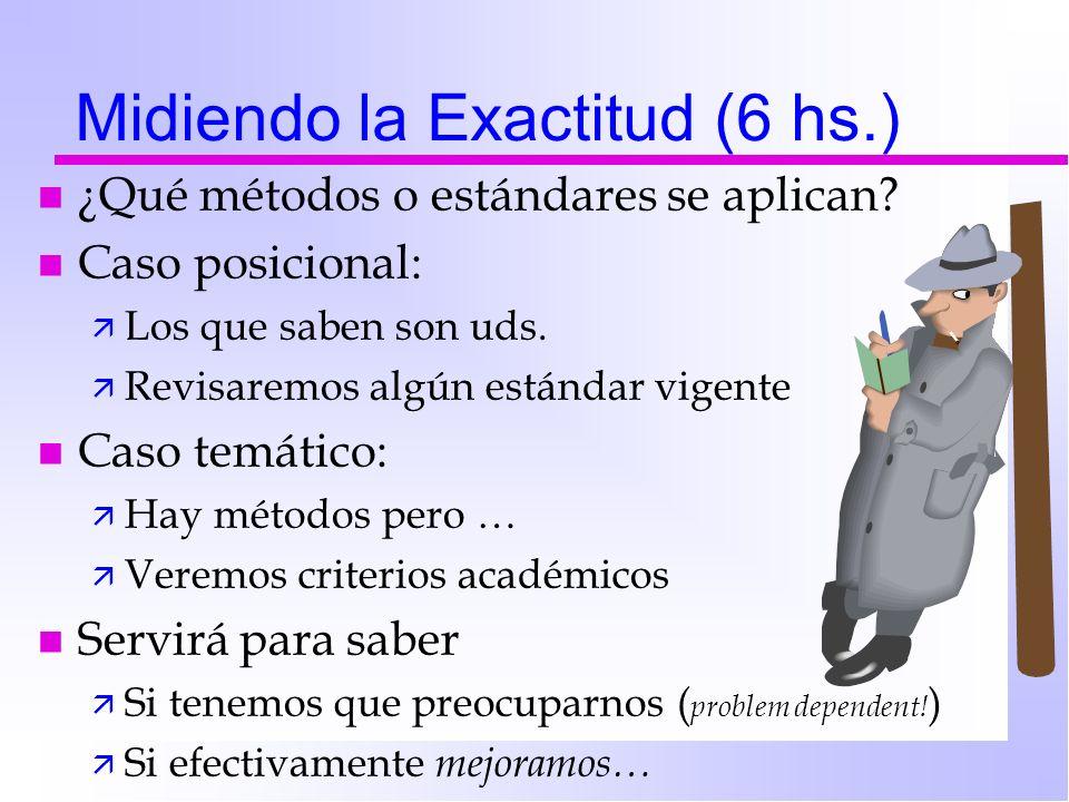 Midiendo la Exactitud (6 hs.) n ¿Qué métodos o estándares se aplican? n Caso posicional: ä Los que saben son uds. ä Revisaremos algún estándar vigente