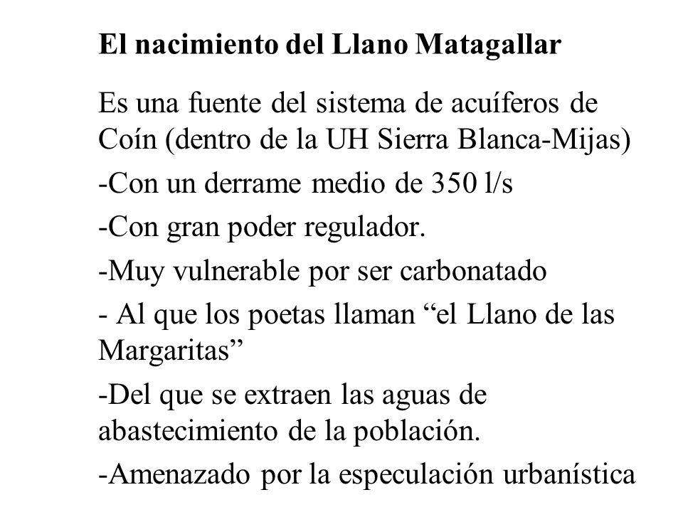 El nacimiento del Llano Matagallar Es una fuente del sistema de acuíferos de Coín (dentro de la UH Sierra Blanca-Mijas) -Con un derrame medio de 350 l