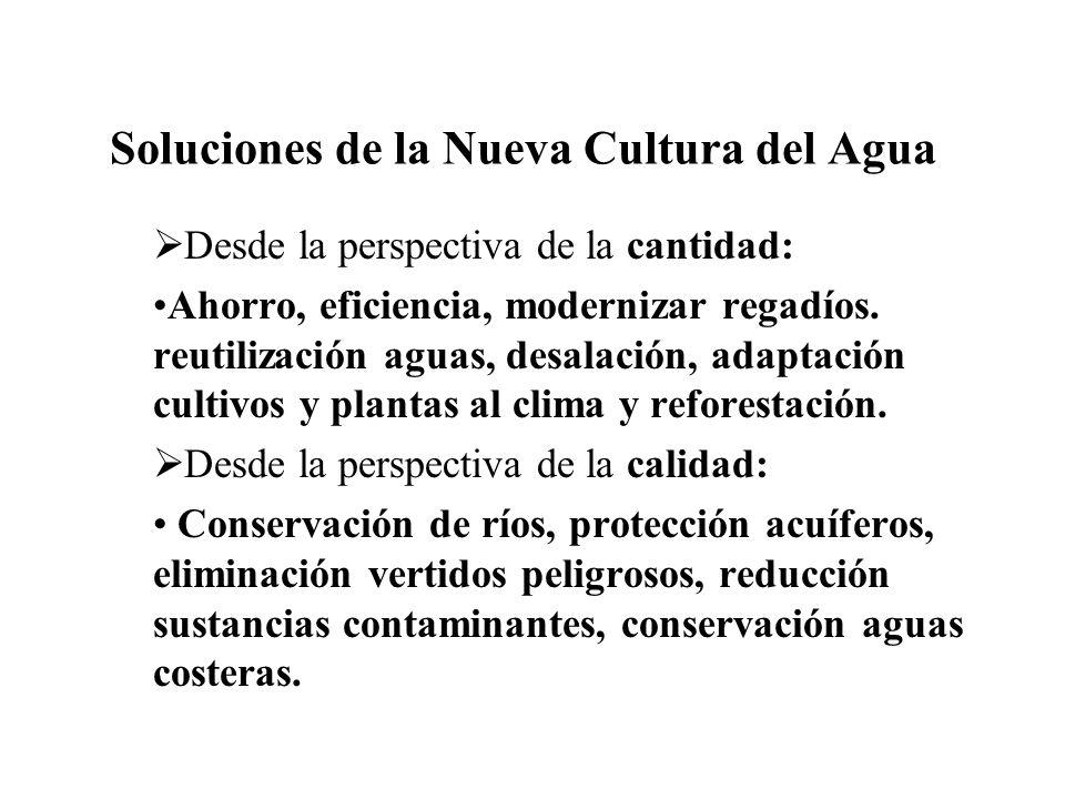 Soluciones de la Nueva Cultura del Agua Desde la perspectiva de la cantidad: Ahorro, eficiencia, modernizar regadíos. reutilización aguas, desalación,