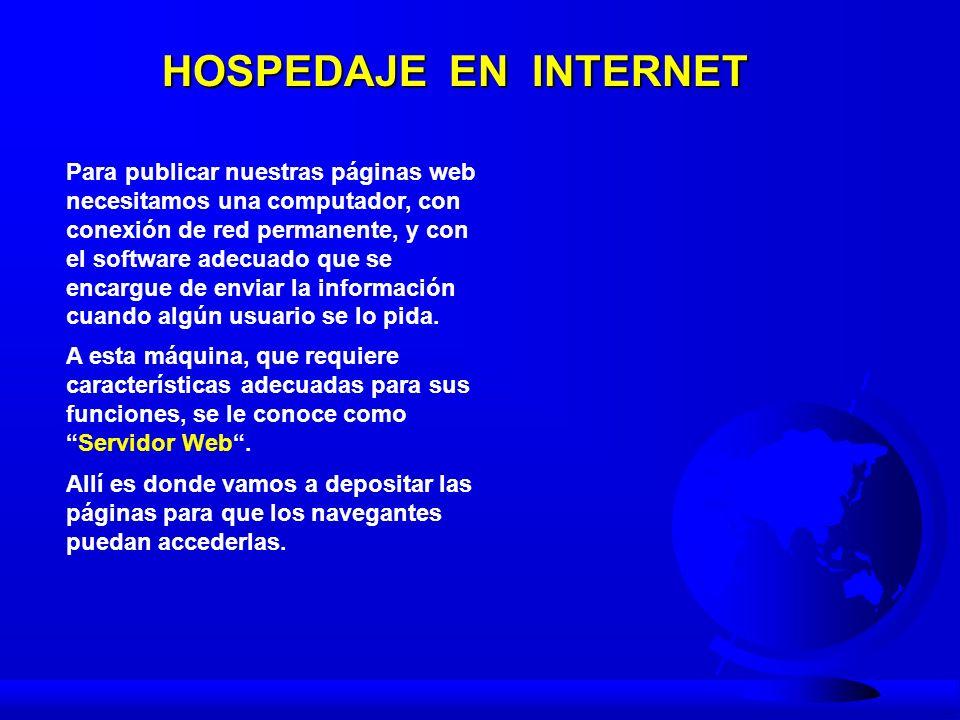 HOSPEDAJE EN INTERNET La instalación de un Servidor Web es una tarea que requiere amplios conocimientos de tecnología de redes y protocolo TCP/IP, además de una gran inversión económica.