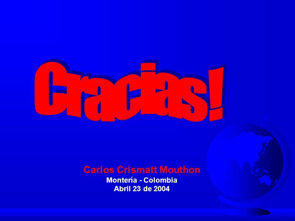 Carlos Crismatt Mouthon Montería - Colombia Abril 23 de 2004