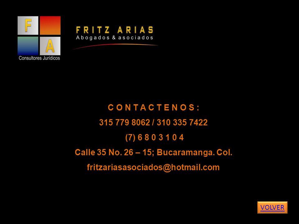 C O N T A C T E N O S : 315 779 8062 / 310 335 7422 (7) 6 8 0 3 1 0 4 Calle 35 No. 26 – 15; Bucaramanga. Col. fritzariasasociados@hotmail.com VOLVER