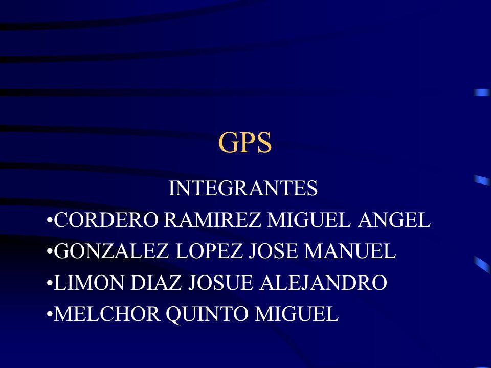 GPS INTEGRANTES CORDERO RAMIREZ MIGUEL ANGEL GONZALEZ LOPEZ JOSE MANUEL LIMON DIAZ JOSUE ALEJANDRO MELCHOR QUINTO MIGUEL