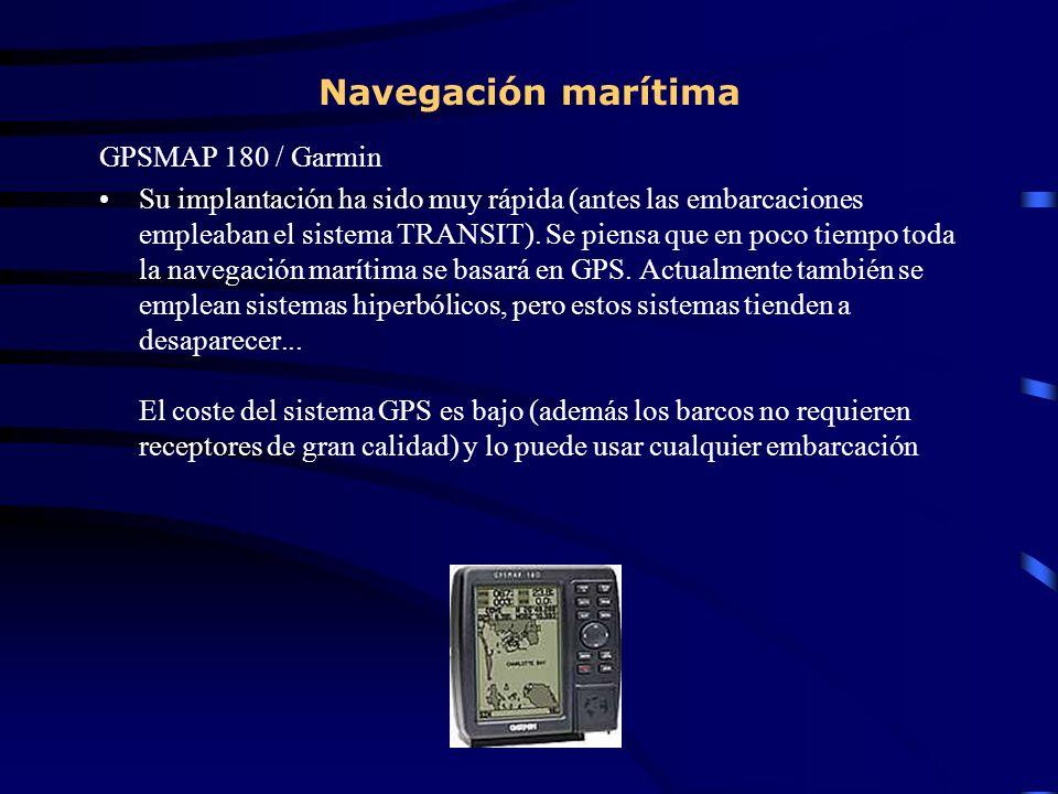 Navegación marítima GPSMAP 180 / Garmin Su implantación ha sido muy rápida (antes las embarcaciones empleaban el sistema TRANSIT). Se piensa que en po