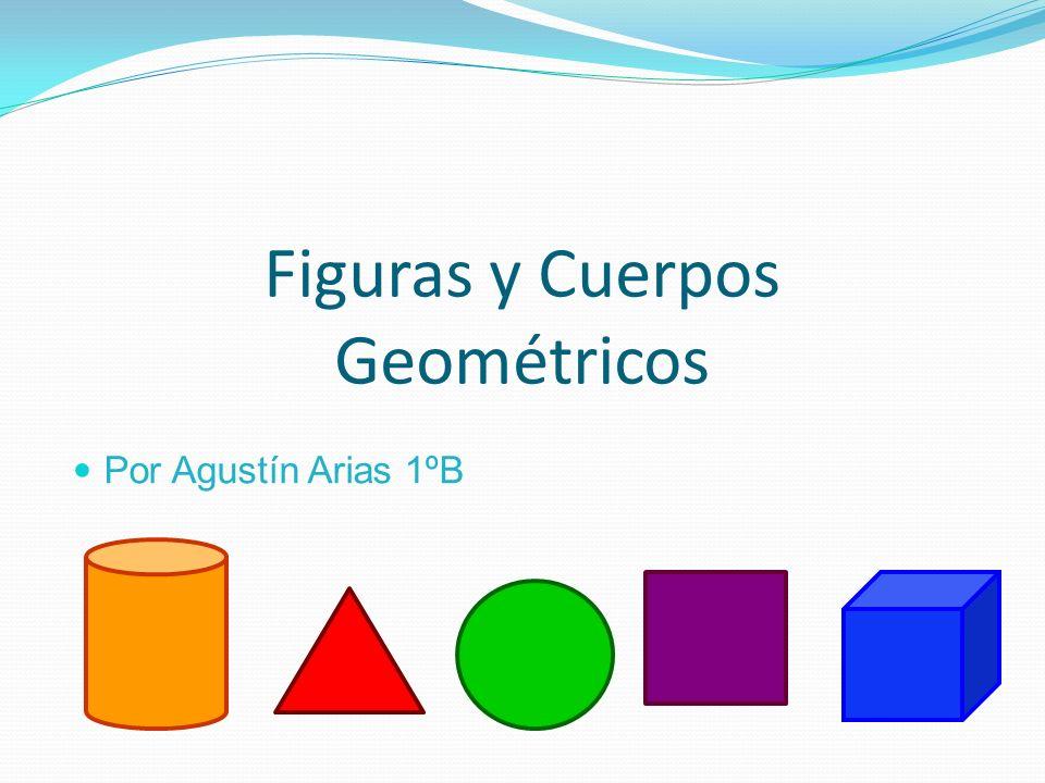 Figuras y Cuerpos Geométricos Por Agustín Arias 1ºB
