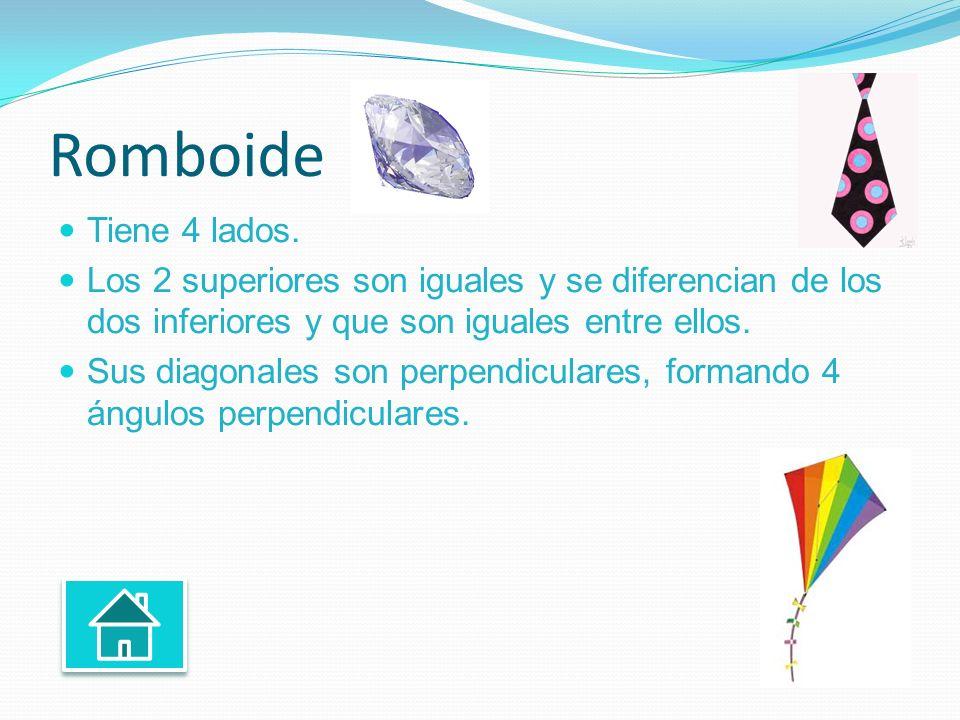 Romboide Tiene 4 lados. Los 2 superiores son iguales y se diferencian de los dos inferiores y que son iguales entre ellos. Sus diagonales son perpendi