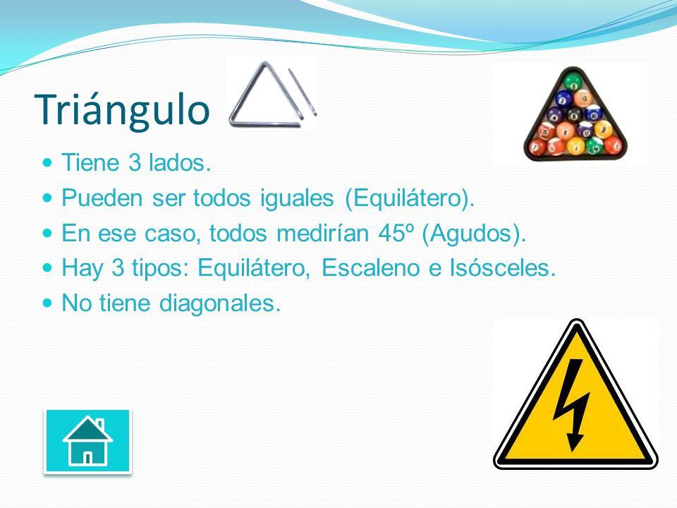 Triángulo Tiene 3 lados. Pueden ser todos iguales (Equilátero). En ese caso, todos medirían 45º (Agudos). Hay 3 tipos: Equilátero, Escaleno e Isóscele