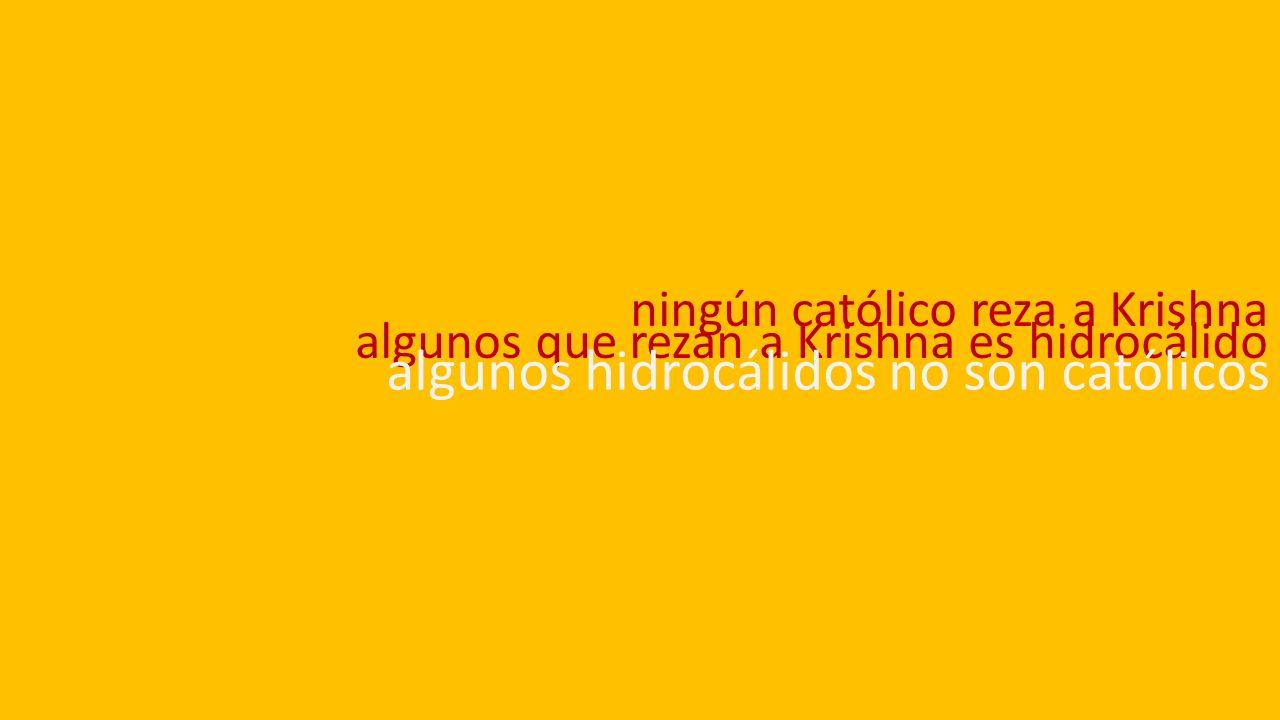 ningún católico reza a Krishna algunos que rezan a Krishna es hidrocálido algunos hidrocálidos no son católicos