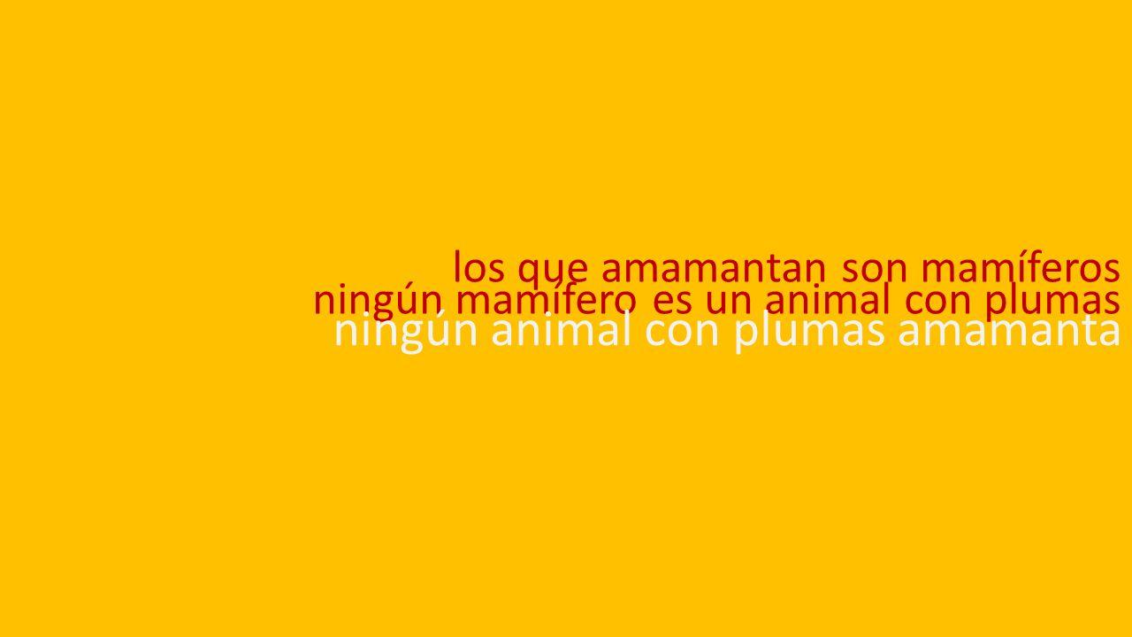 los que amamantan son mamíferos ningún mamífero es un animal con plumas ningún animal con plumas amamanta