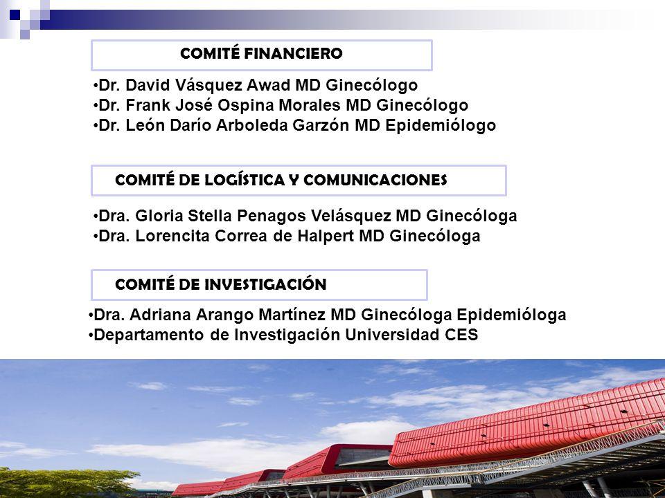 COMITÉ FINANCIERO Dr. David Vásquez Awad MD Ginecólogo Dr. Frank José Ospina Morales MD Ginecólogo Dr. León Darío Arboleda Garzón MD Epidemiólogo COMI