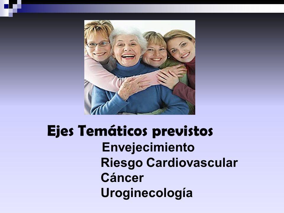 Ejes Temáticos previstos Envejecimiento Riesgo Cardiovascular Cáncer Uroginecología