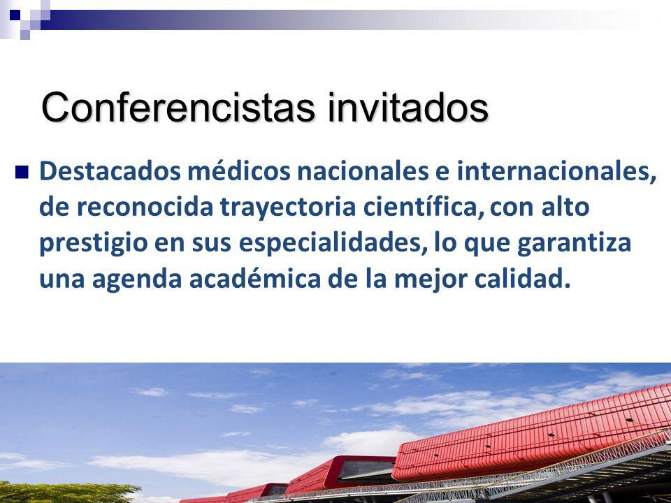 Conferencistas invitados Destacados médicos nacionales e internacionales, de reconocida trayectoria científica, con alto prestigio en sus especialidad