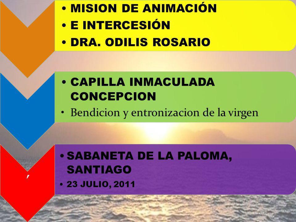 MISION DE ANIMACIÓN E INTERCESIÓN DRA. ODILIS ROSARIO CAPILLA INMACULADA CONCEPCION Bendicion y entronizacion de la virgen ´ SABANETA DE LA PALOMA, SA