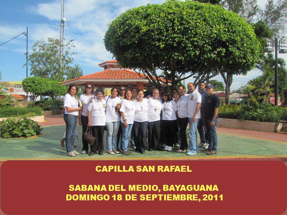 CAPILLA SAN RAFAEL SABANA DEL MEDIO, BAYAGUANA DOMINGO 18 DE SEPTIEMBRE, 2011