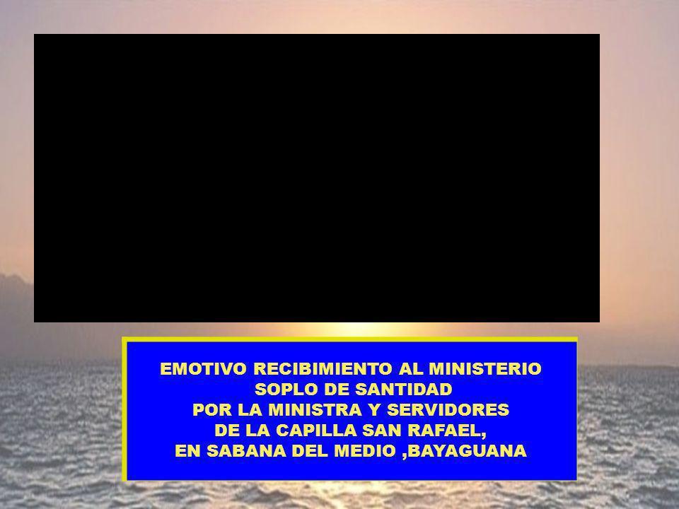 EMOTIVO RECIBIMIENTO AL MINISTERIO SOPLO DE SANTIDAD POR LA MINISTRA Y SERVIDORES DE LA CAPILLA SAN RAFAEL, EN SABANA DEL MEDIO,BAYAGUANA