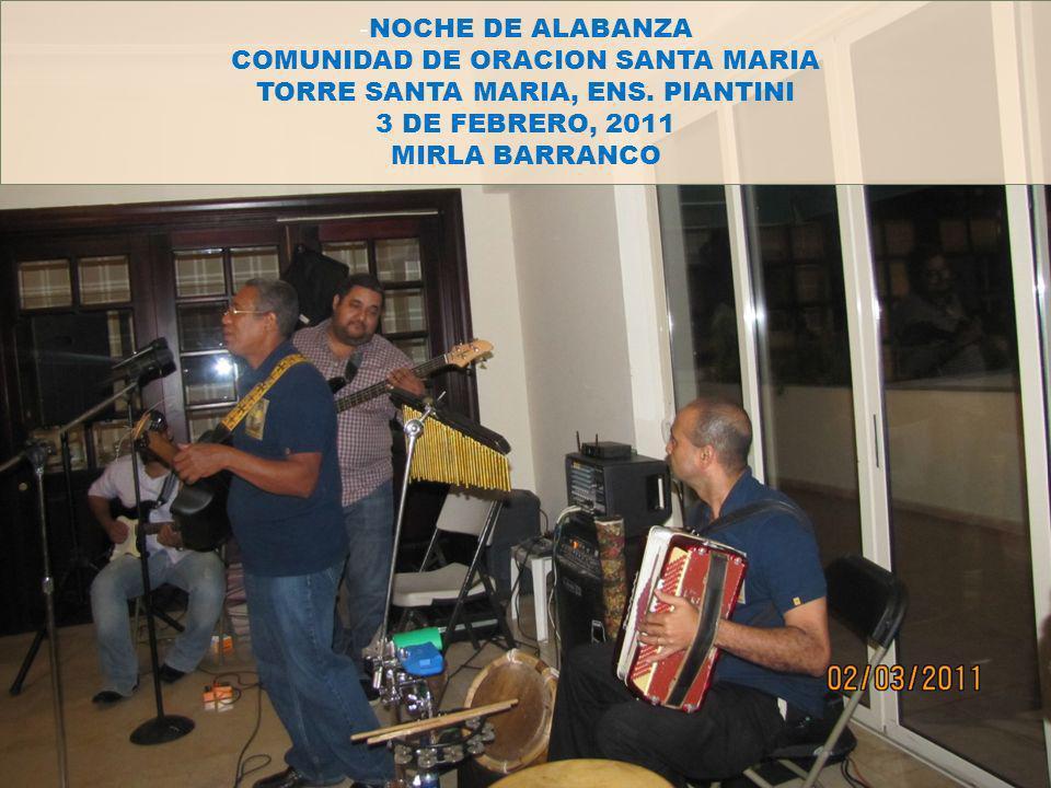 - NOCHE DE ALABANZA COMUNIDAD DE ORACION SANTA MARIA TORRE SANTA MARIA, ENS. PIANTINI 3 DE FEBRERO, 2011 MIRLA BARRANCO