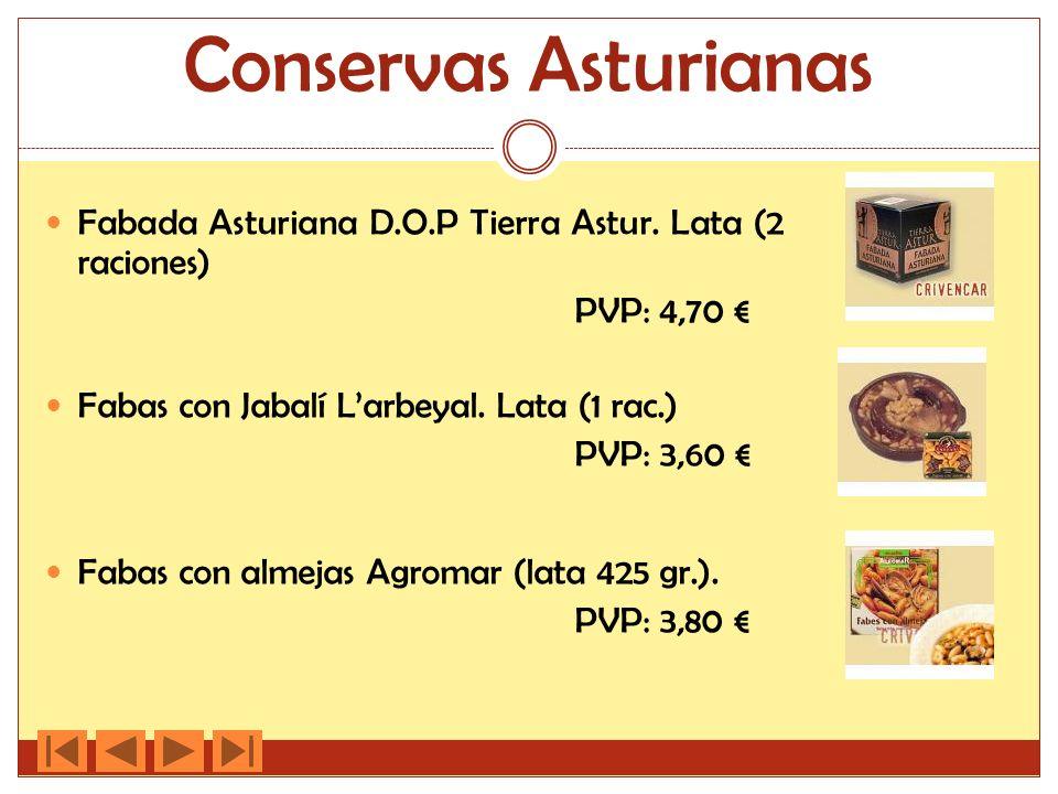 Conservas Asturianas Fabada Asturiana D.O.P Tierra Astur. Lata (2 raciones) PVP: 4,70 Fabas con Jabalí Larbeyal. Lata (1 rac.) PVP: 3,60 Fabas con alm