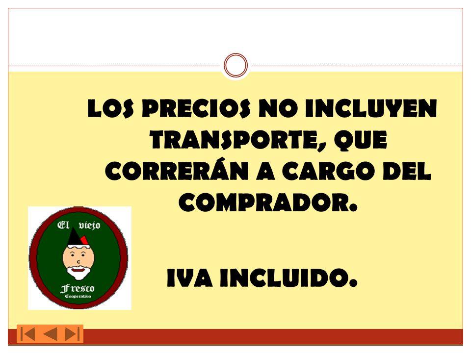 LOS PRECIOS NO INCLUYEN TRANSPORTE, QUE CORRERÁN A CARGO DEL COMPRADOR. IVA INCLUIDO.