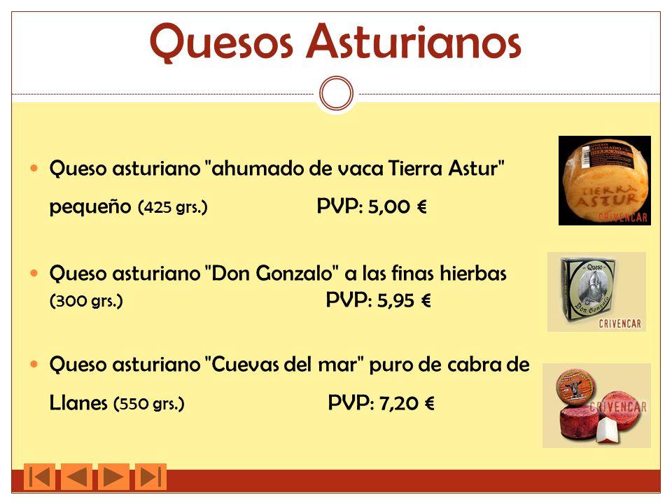 Quesos Asturianos Queso asturiano ahumado de vaca Tierra Astur pequeño (425 grs.) PVP: 5,00 Queso asturiano Don Gonzalo a las finas hierbas (300 grs.) PVP: 5,95 Queso asturiano Cuevas del mar puro de cabra de Llanes (550 grs.) PVP: 7,20