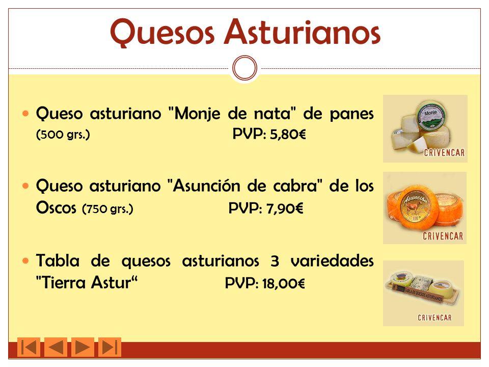 Quesos Asturianos Queso asturiano Monje de nata de panes (500 grs.) PVP: 5,80 Queso asturiano Asunción de cabra de los Oscos (750 grs.) PVP: 7,90 Tabla de quesos asturianos 3 variedades Tierra Astur PVP: 18,00
